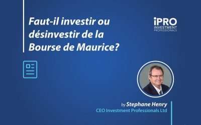 FAUT-IL INVESTIR OU DÉSINVESTIR DE LA BOURSE DE MAURICE ?